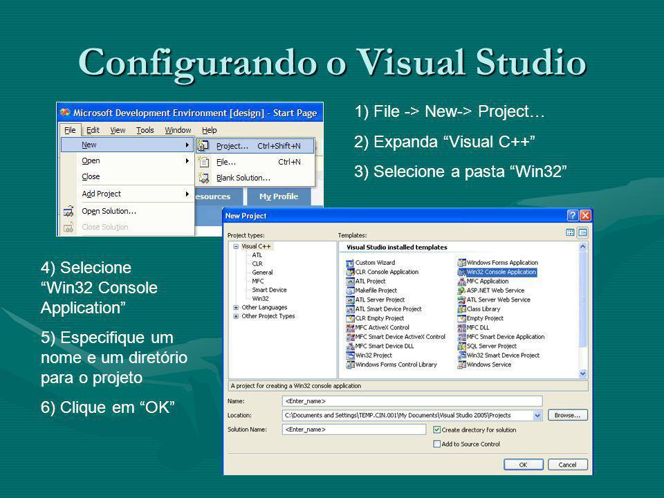 Configurando o Visual Studio 1) File -> New-> Project… 2) Expanda Visual C++ 3) Selecione a pasta Win32 4) Selecione Win32 Console Application 5) Especifique um nome e um diretório para o projeto 6) Clique em OK