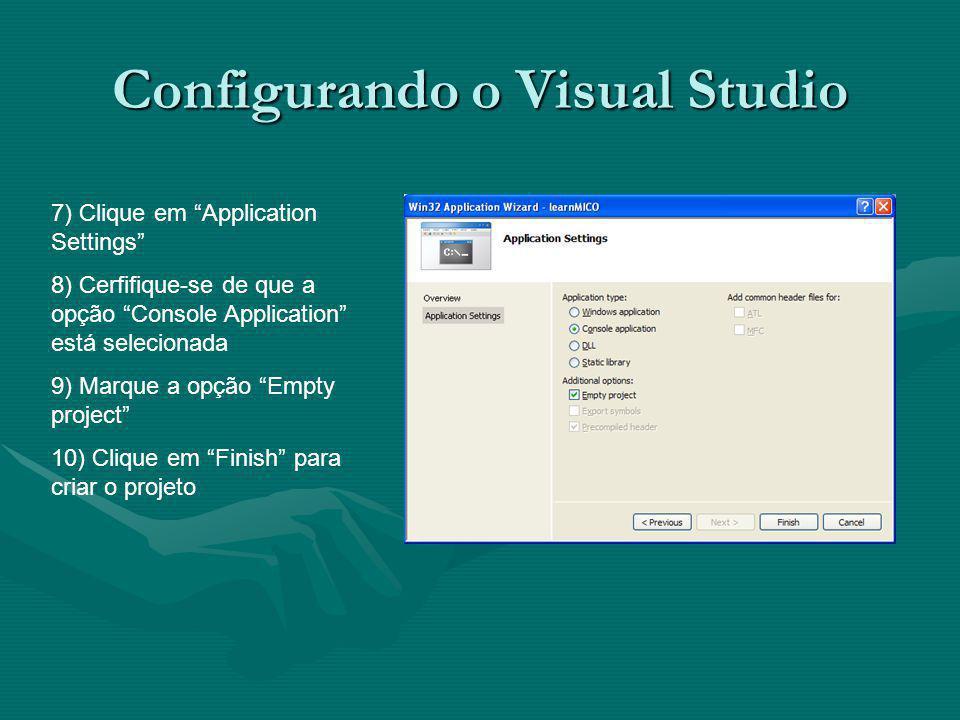 Configurando o Visual Studio 7) Clique em Application Settings 8) Cerfifique-se de que a opção Console Application está selecionada 9) Marque a opção Empty project 10) Clique em Finish para criar o projeto