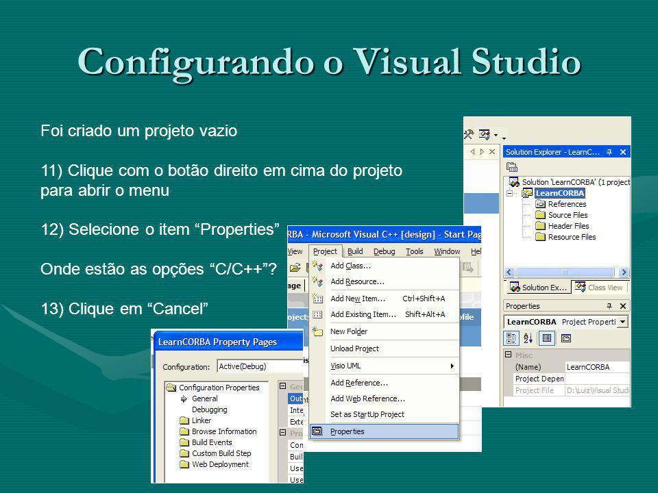 Configurando o Visual Studio Foi criado um projeto vazio 11) Clique com o botão direito em cima do projeto para abrir o menu 12) Selecione o item Properties Onde estão as opções C/C++.