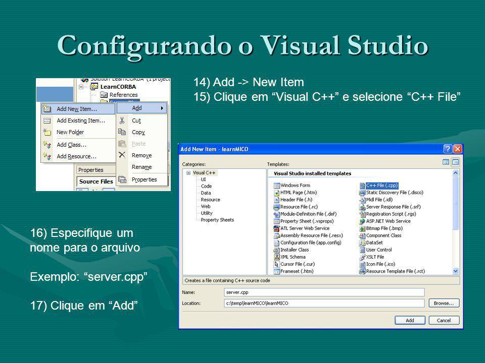 Configurando o Visual Studio 14) Add -> New Item 15) Clique em Visual C++ e selecione C++ File 16) Especifique um nome para o arquivo Exemplo: server.cpp 17) Clique em Add