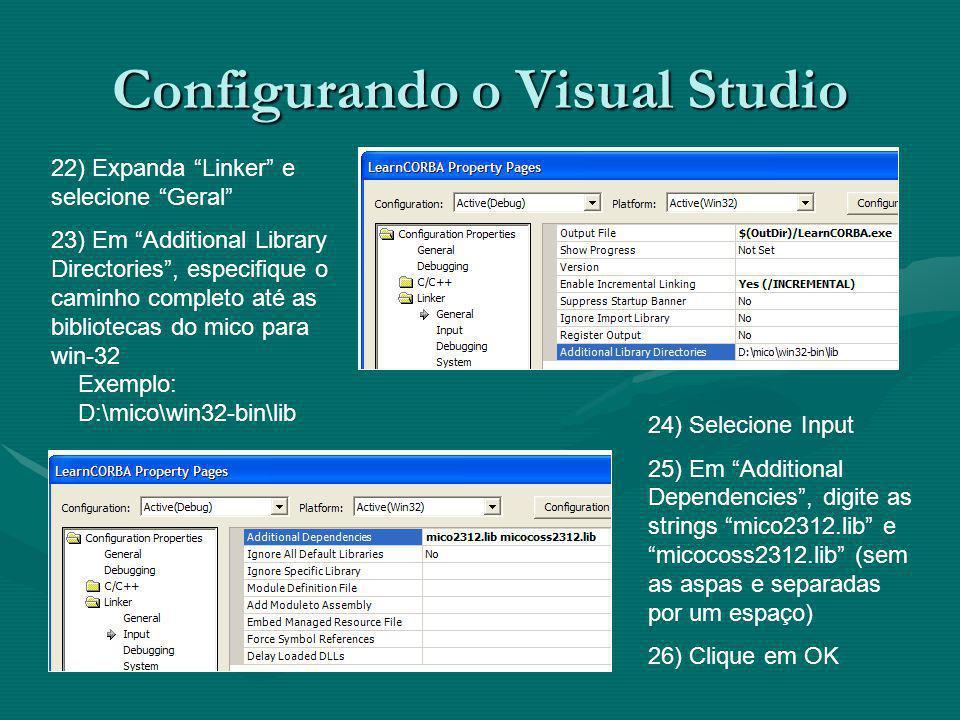 Configurando o Visual Studio 22) Expanda Linker e selecione Geral 23) Em Additional Library Directories, especifique o caminho completo até as bibliotecas do mico para win-32 Exemplo: D:\mico\win32-bin\lib 24) Selecione Input 25) Em Additional Dependencies, digite as strings mico2312.lib e micocoss2312.lib (sem as aspas e separadas por um espaço) 26) Clique em OK