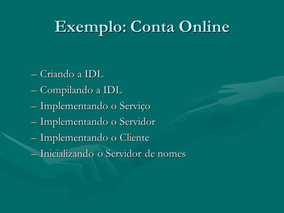 Exemplo: Conta Online –Criando a IDL –Compilando a IDL –Implementando o Serviço –Implementando o Servidor –Implementando o Cliente –Inicializando o Servidor de nomes