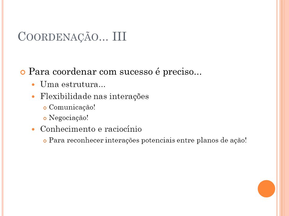 C OORDENAÇÃO... III Para coordenar com sucesso é preciso...