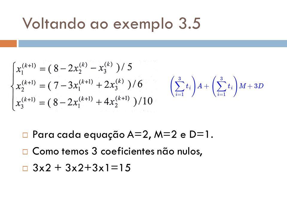 Voltando ao exemplo 3.5 Para cada equação A=2, M=2 e D=1. Como temos 3 coeficientes não nulos, 3x2 + 3x2+3x1=15