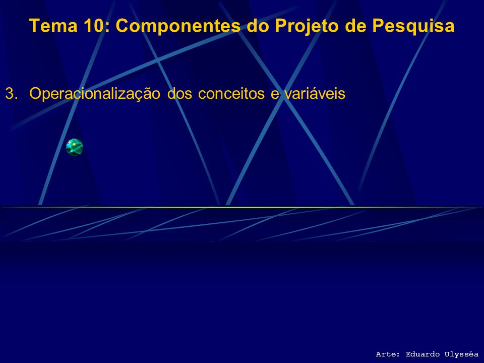 Arte: Eduardo Ulysséa Tema 10: Componentes do Projeto de Pesquisa 3.3 FASES NO DESENVOLVIMENTO DA PESQUISA Tendo-se como base as fases do trabalho de