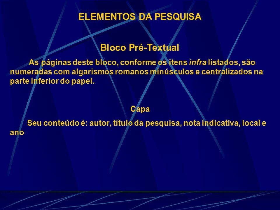 ELEMENTOS DA PESQUISA BLOCO TEXTUAL PÓS-TEXTUAL PARTE Introdução Corpo do Texto Conclusões ( ou considerações finais) Referências bibliográficas Gloss