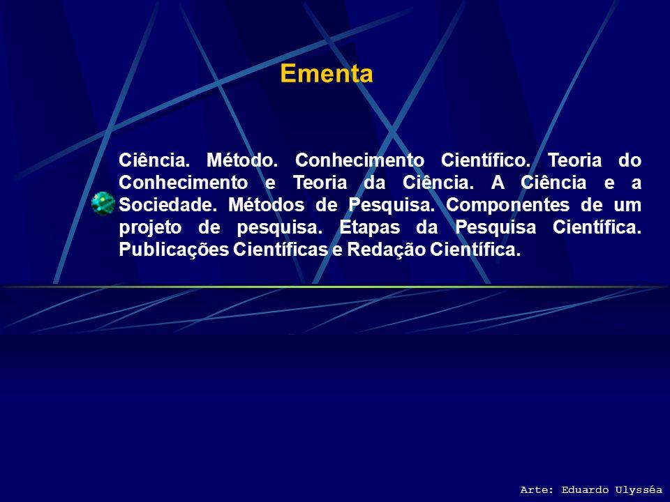 Ementa Ciência.Método. Conhecimento Científico. Teoria do Conhecimento e Teoria da Ciência.