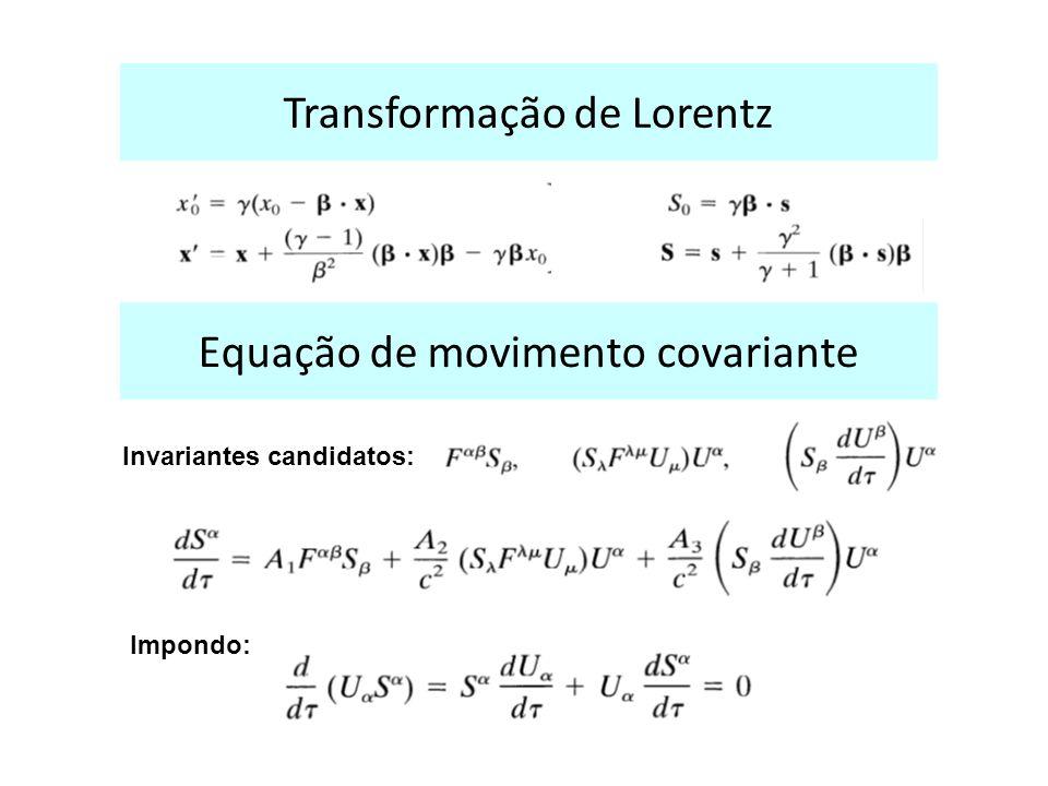 Equação de movimento covariante Transformação de Lorentz Impondo: Invariantes candidatos: