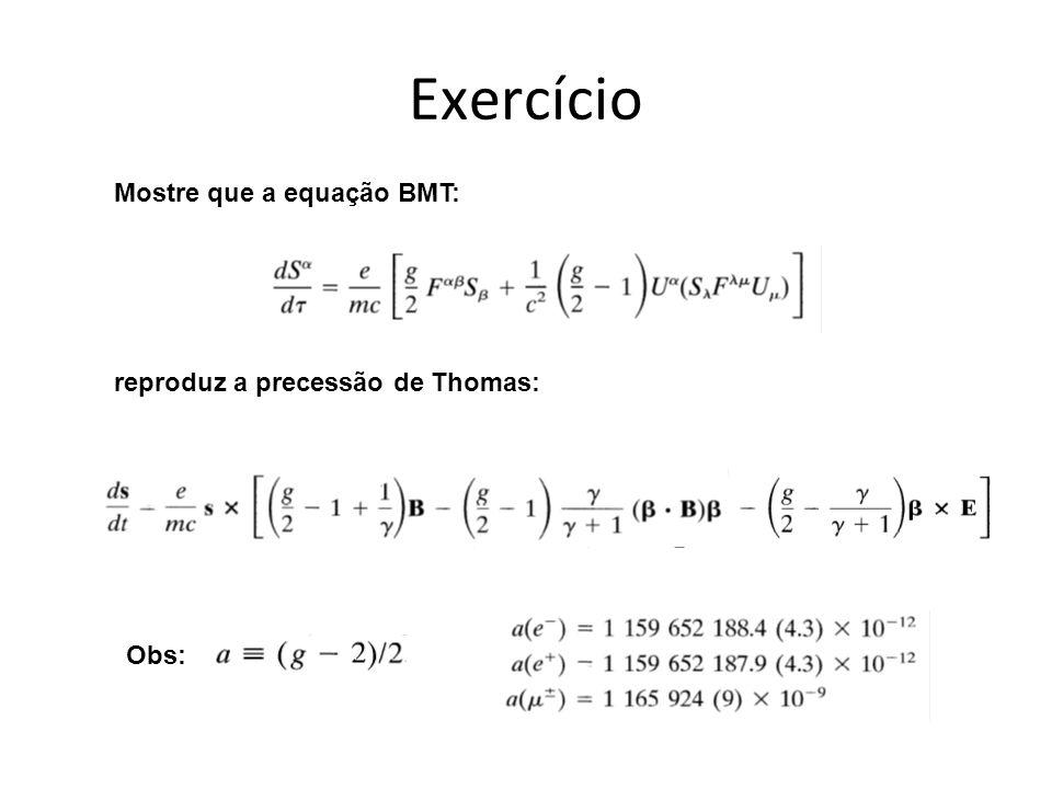 Exercício Mostre que a equação BMT: reproduz a precessão de Thomas: Obs: