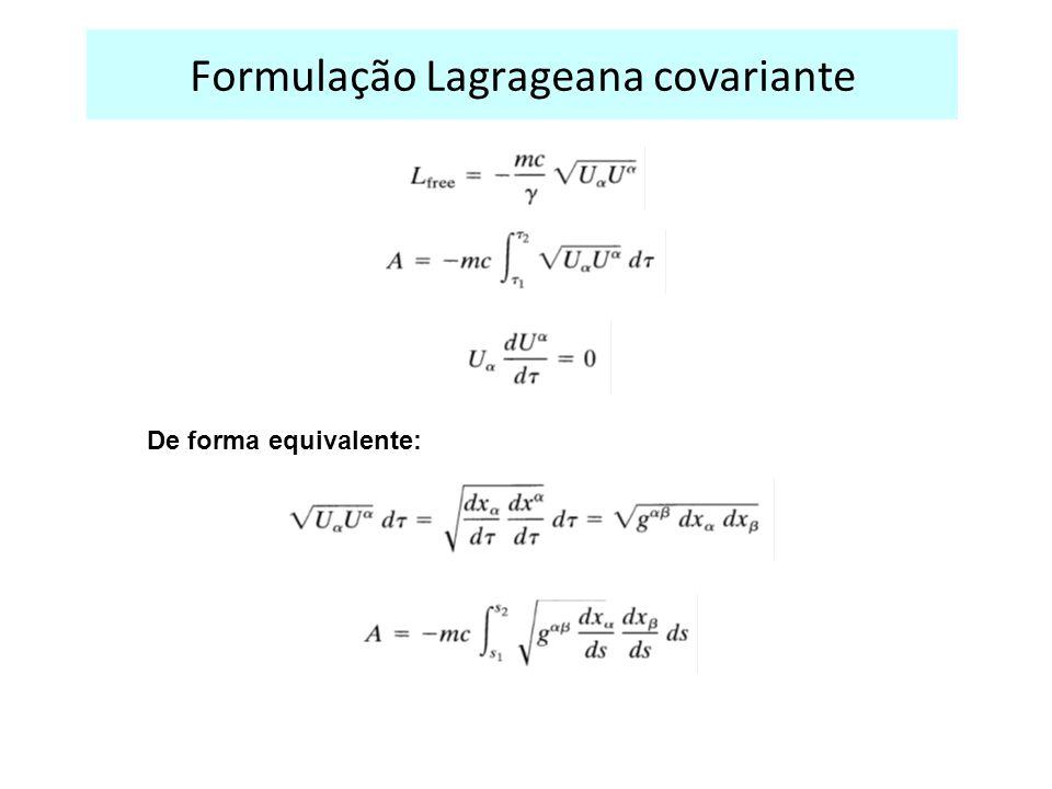Formulação Lagrageana covariante De forma equivalente: