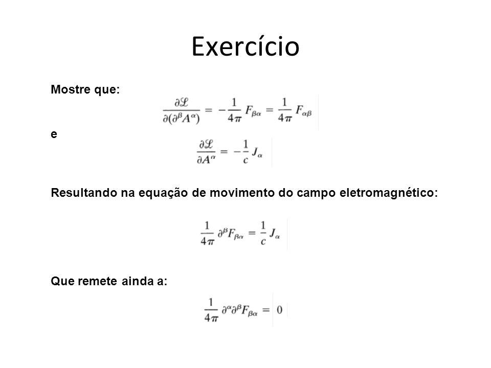 Exercício Mostre que: e Resultando na equação de movimento do campo eletromagnético: Que remete ainda a: