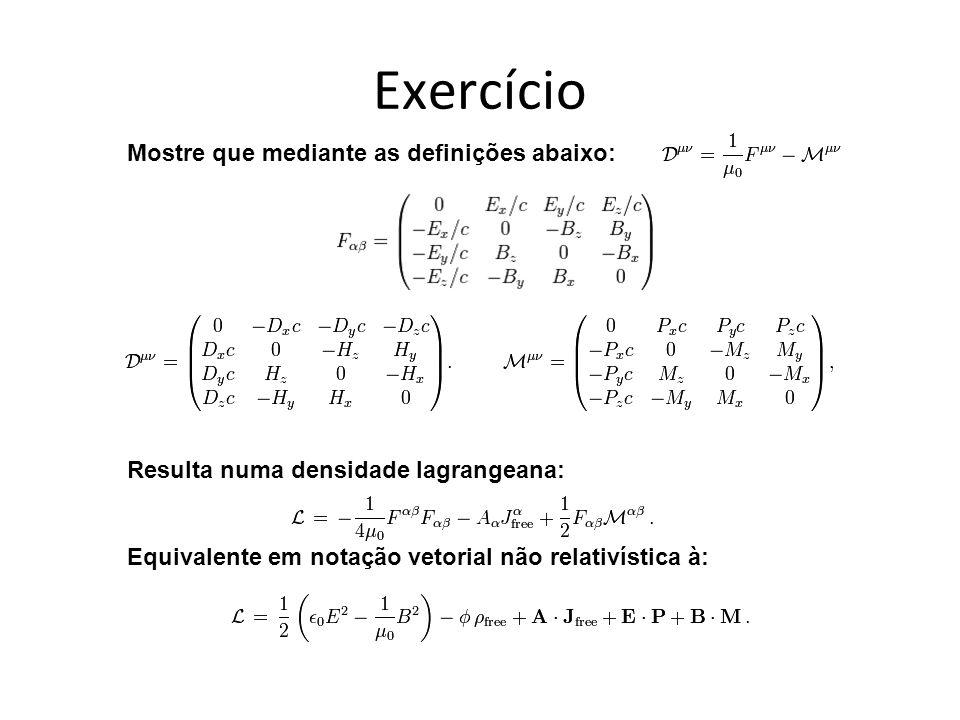 Exercício Mostre que mediante as definições abaixo: Resulta numa densidade lagrangeana: Equivalente em notação vetorial não relativística à: