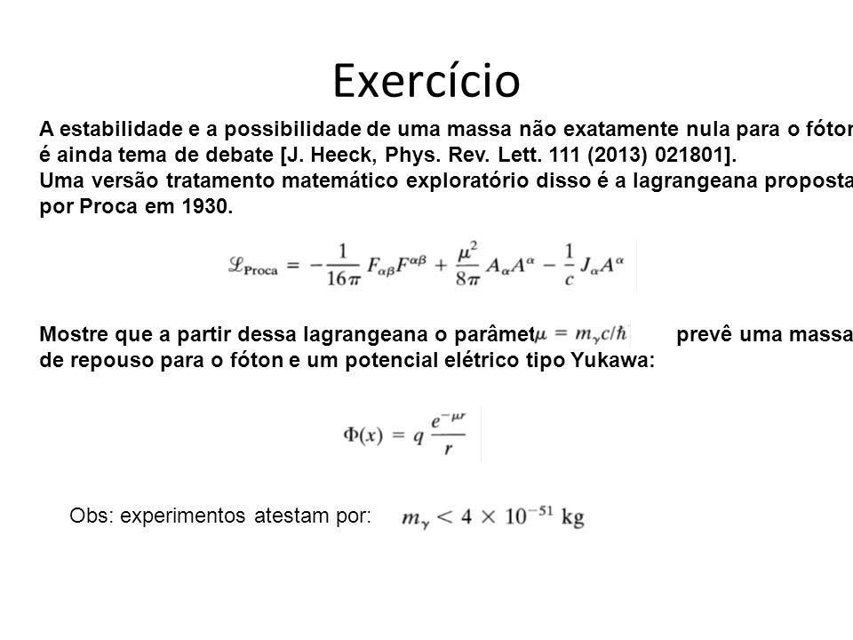 Exercício A estabilidade e a possibilidade de uma massa não exatamente nula para o fóton é ainda tema de debate [J.