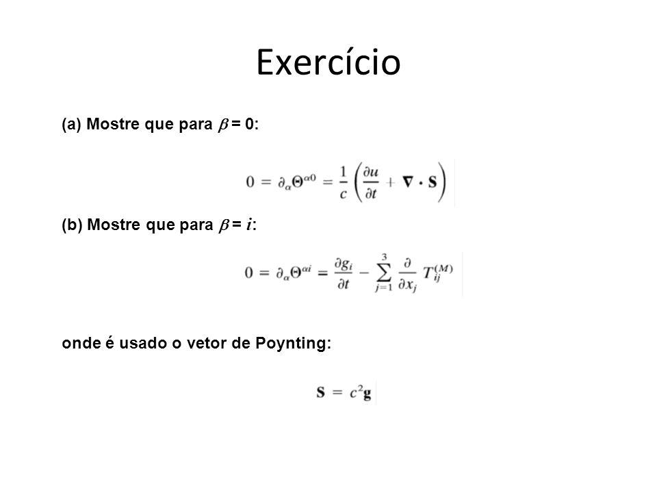 Exercício (a) Mostre que para = 0: (b) Mostre que para = i : onde é usado o vetor de Poynting:
