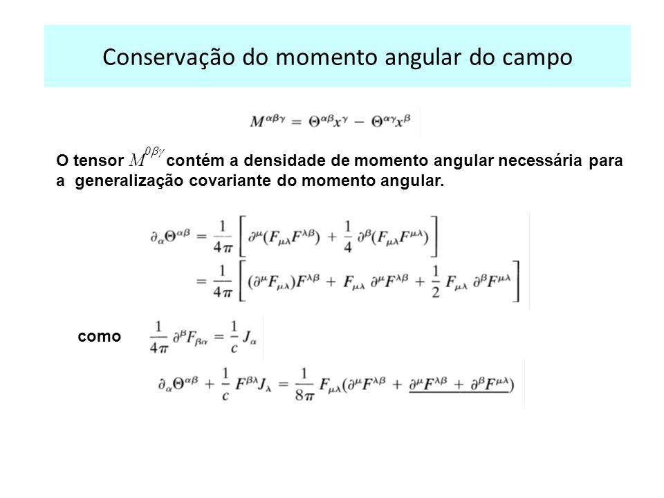 Conservação do momento angular do campo O tensor M 0 contém a densidade de momento angular necessária para a generalização covariante do momento angular.