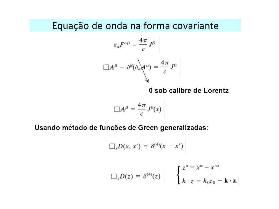 Equação de onda na forma covariante 0 sob calibre de Lorentz Usando método de funções de Green generalizadas: