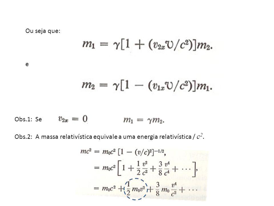 Obs.1: Se então Obs.2: A massa relativística equivale a uma energia relativística / c 2.