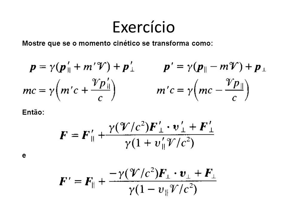 Exercício Mostre que se o momento cinético se transforma como: Então: e