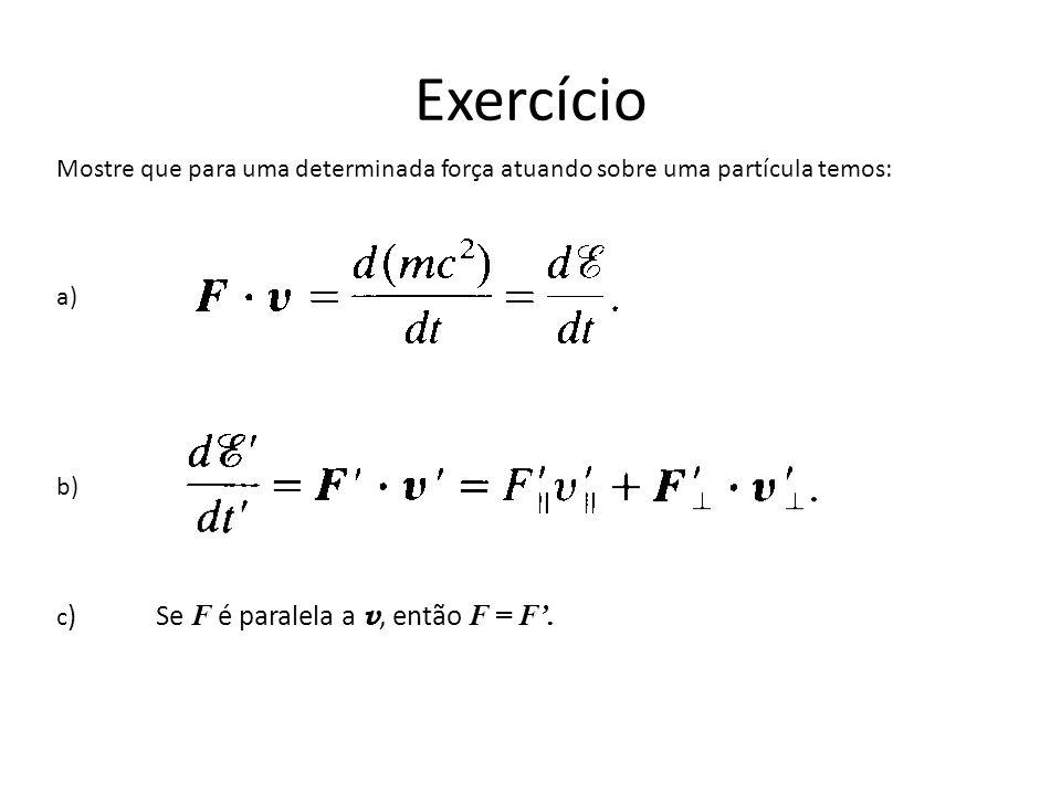 Mostre que para uma determinada força atuando sobre uma partícula temos: a) b) c ) Se F é paralela a v, então F = F.
