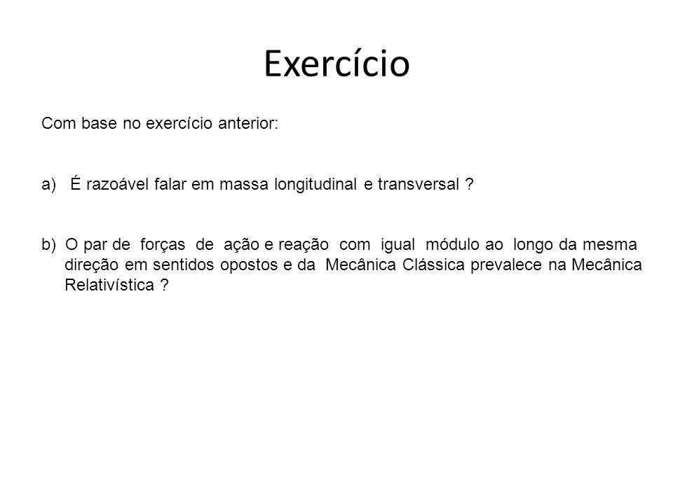 Com base no exercício anterior: a) É razoável falar em massa longitudinal e transversal .