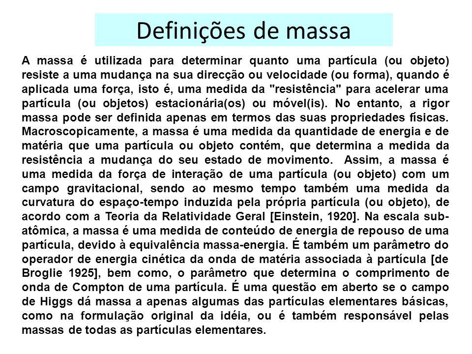 Definições de massa A massa é utilizada para determinar quanto uma partícula (ou objeto) resiste a uma mudança na sua direcção ou velocidade (ou forma), quando é aplicada uma força, isto é, uma medida da resistência para acelerar uma partícula (ou objetos) estacionária(os) ou móvel(is).
