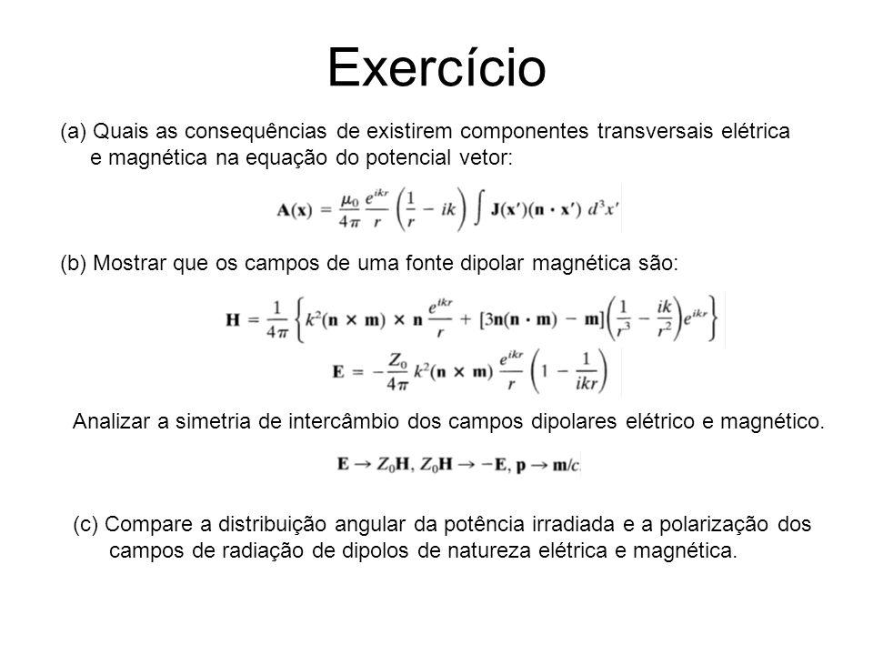 Exercício (b) Mostrar que os campos de uma fonte dipolar magnética são: (a) Quais as consequências de existirem componentes transversais elétrica e ma