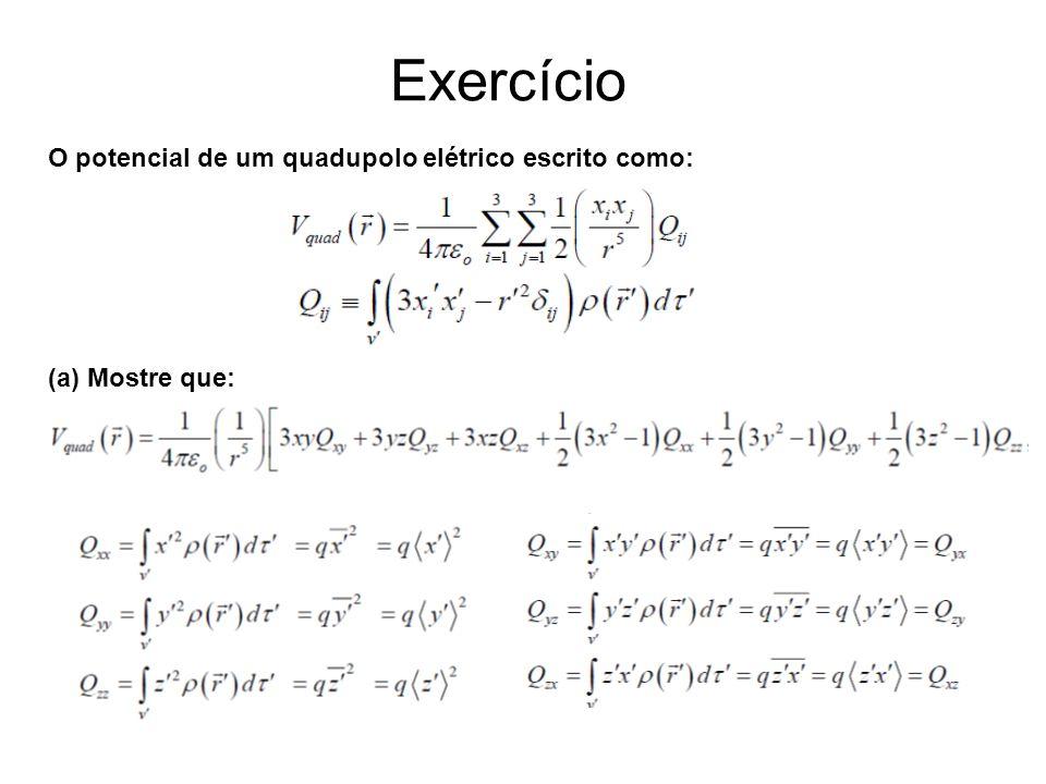 Exercício O potencial de um quadupolo elétrico escrito como: (a) Mostre que: