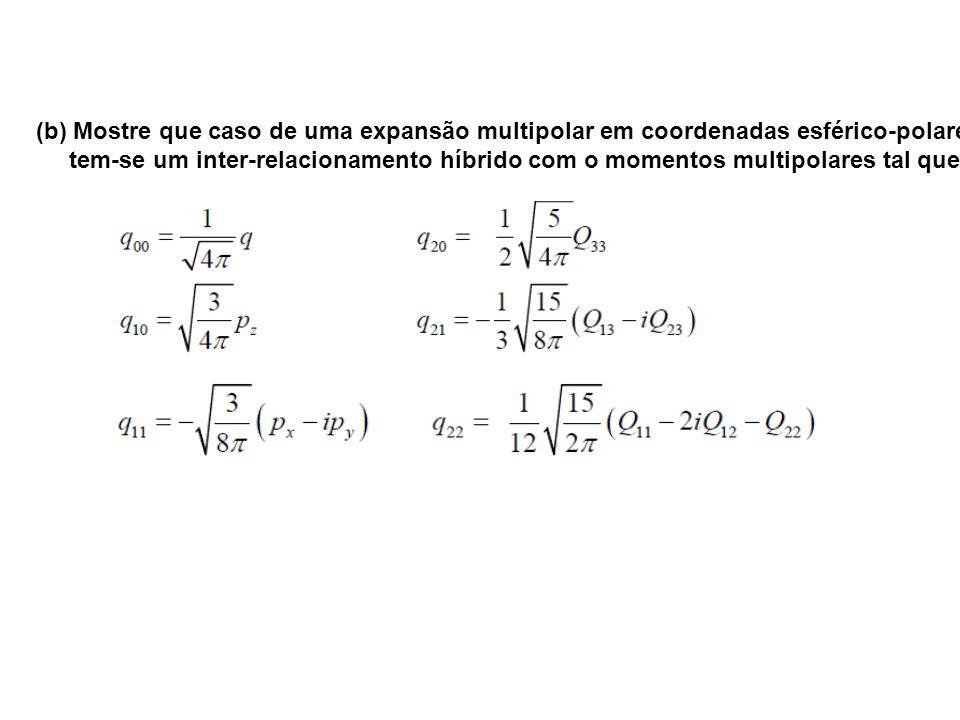(b) Mostre que caso de uma expansão multipolar em coordenadas esférico-polares tem-se um inter-relacionamento híbrido com o momentos multipolares tal