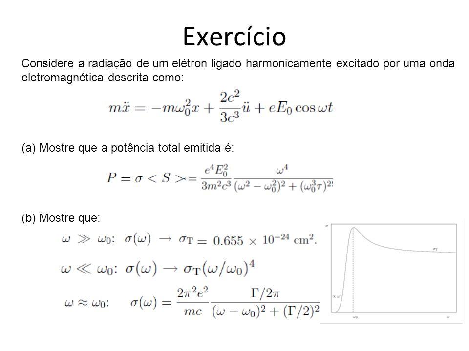 Considere a radiação de um elétron ligado harmonicamente excitado por uma onda eletromagnética descrita como: (a) Mostre que a potência total emitida
