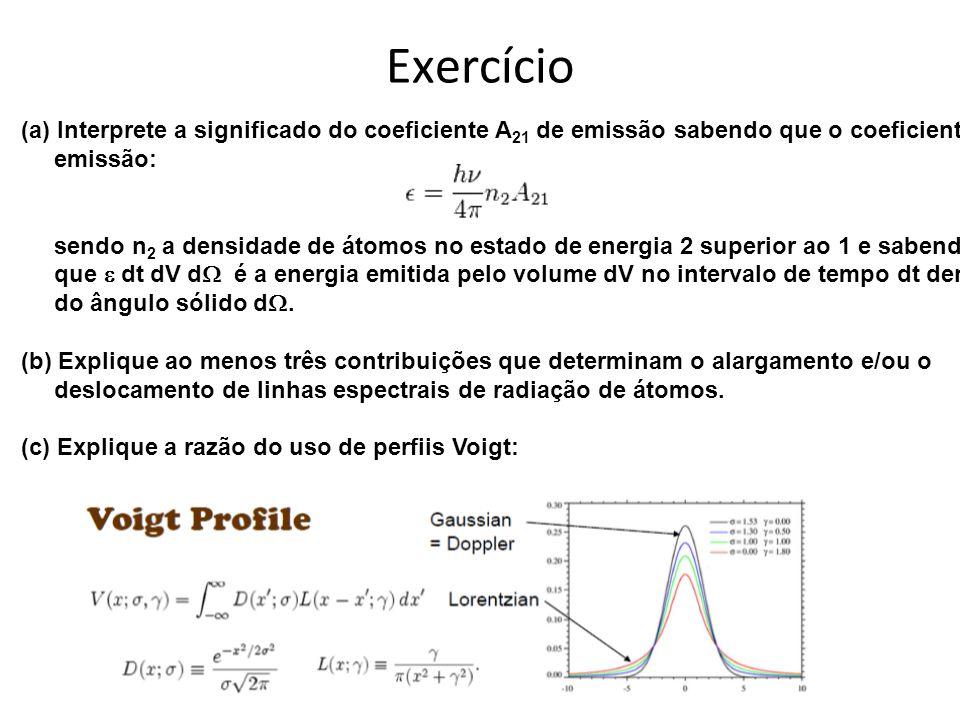 Exercício (a) Interprete a significado do coeficiente A 21 de emissão sabendo que o coeficiente de emissão: sendo n 2 a densidade de átomos no estado