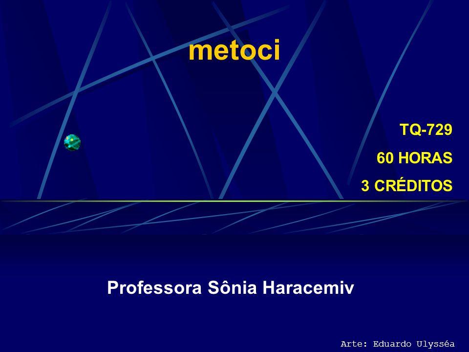 metoci TQ-729 60 HORAS 3 CRÉDITOS Professora Sônia Haracemiv Arte: Eduardo Ulysséa