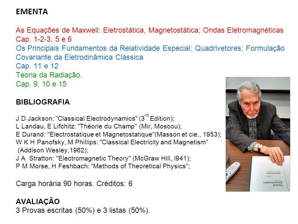EMENTA As Equações de Maxwell: Eletrostática, Magnetostática; Ondas Eletromagnéticas Cap. 1-2-3, 5 e 6 Os Principais Fundamentos da Relatividade Espec