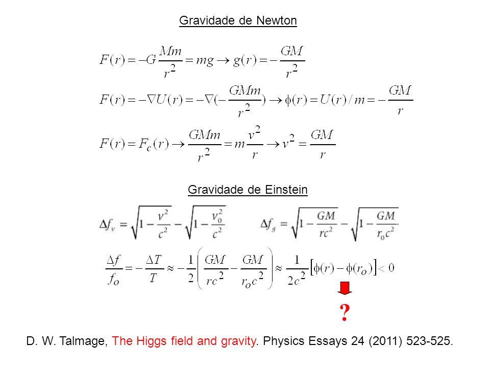 D. W. Talmage, The Higgs field and gravity. Physics Essays 24 (2011) 523-525. Gravidade de Newton Gravidade de Einstein ?