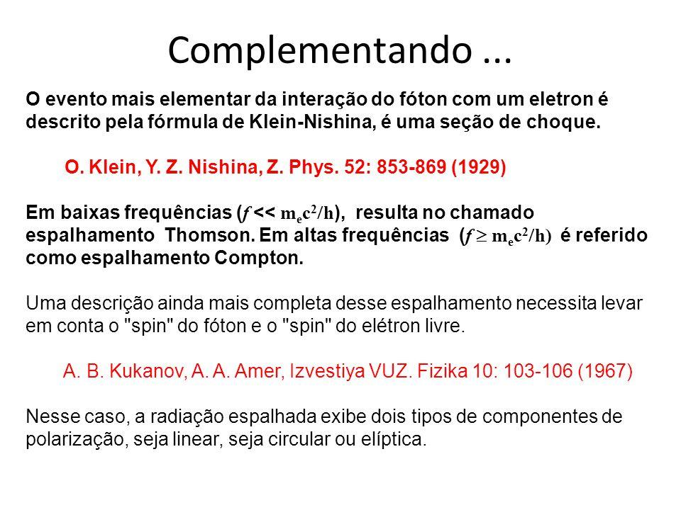 Complementando... O evento mais elementar da interação do fóton com um eletron é descrito pela fórmula de Klein-Nishina, é uma seção de choque. O. Kle