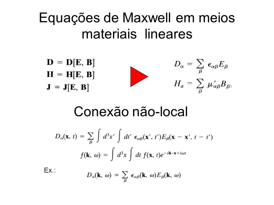 Equações de Maxwell em meios materiais lineares Conexão não-local Ex.: