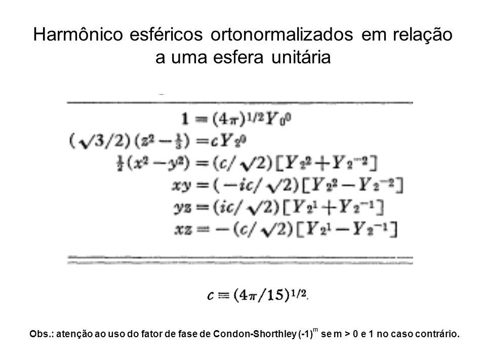Harmônico esféricos ortonormalizados em relação a uma esfera unitária Obs.: atenção ao uso do fator de fase de Condon-Shorthley (-1) m se m > 0 e 1 no caso contrário.