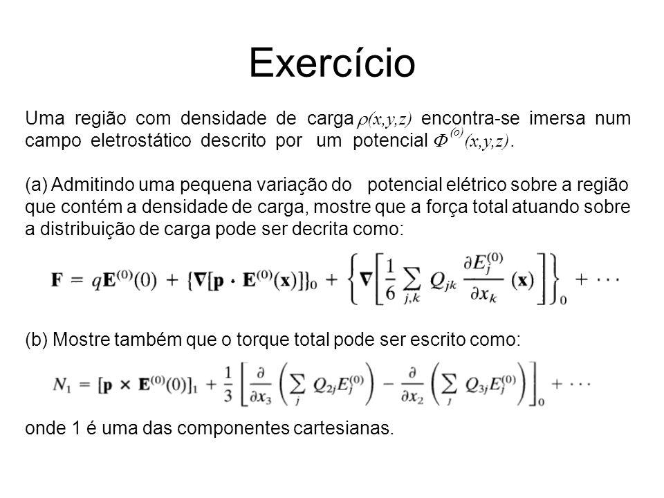 Exercício Uma região com densidade de carga (x,y,z) encontra-se imersa num campo eletrostático descrito por um potencial o) (x,y,z).