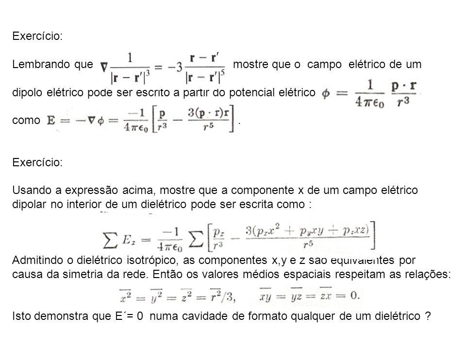 Exercício: Lembrando que mostre que o campo elétrico de um dipolo elétrico pode ser escrito a partir do potencial elétrico como.