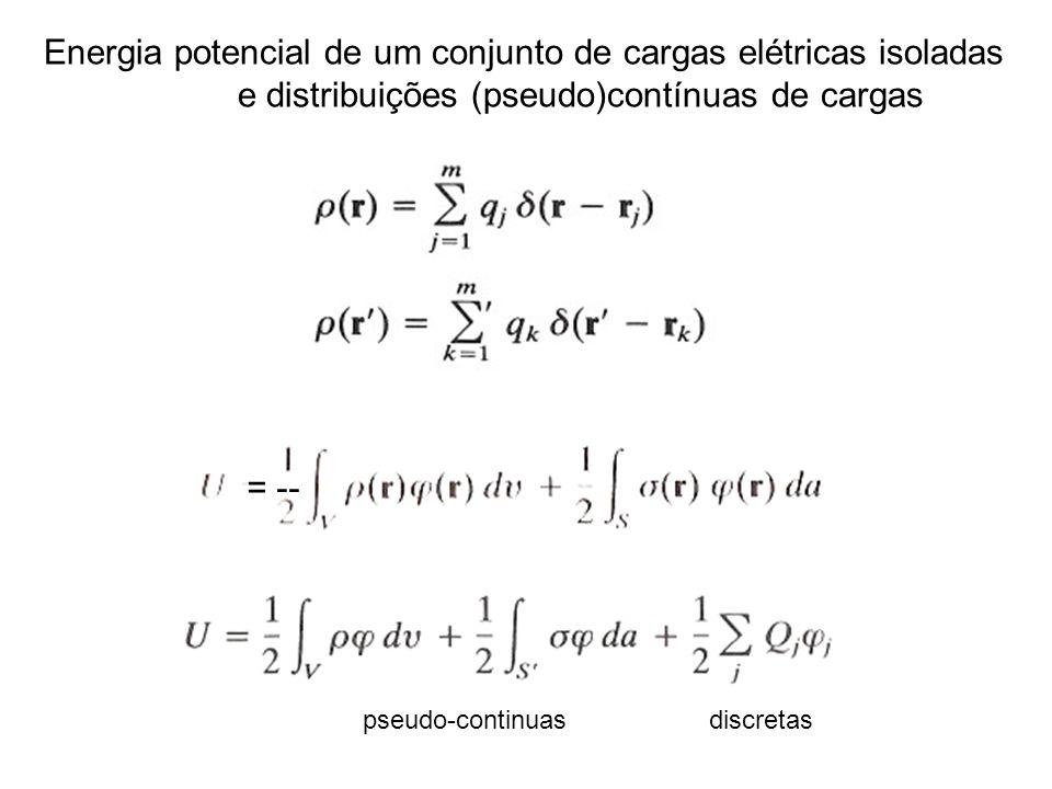 Energia potencial de um conjunto de cargas elétricas isoladas e distribuições (pseudo)contínuas de cargas = -- pseudo-continuas discretas