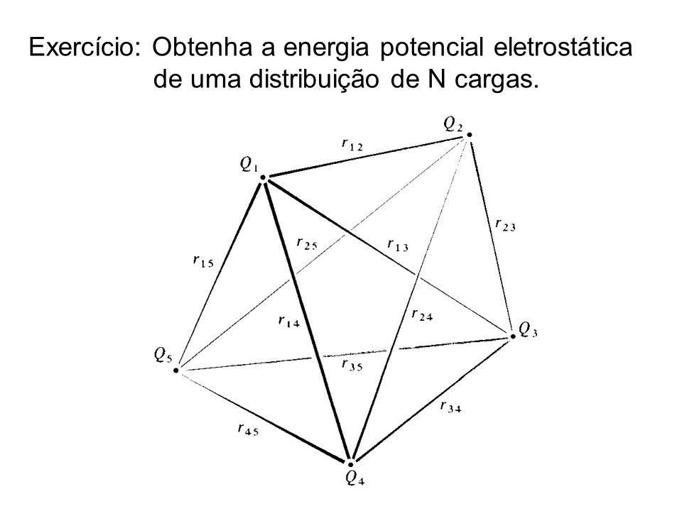 Exercício: Obtenha a energia potencial eletrostática de uma distribuição de N cargas.