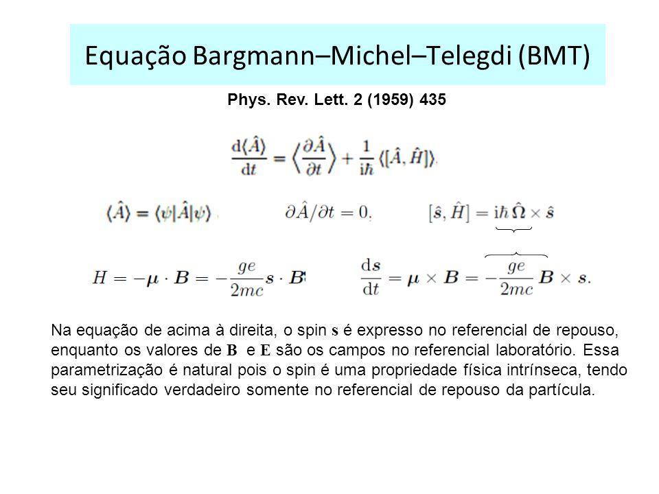 Equação Bargmann–Michel–Telegdi (BMT) Phys. Rev. Lett. 2 (1959) 435 Na equação de acima à direita, o spin s é expresso no referencial de repouso, enqu