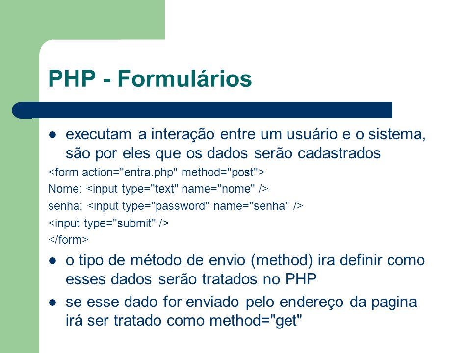 PHP - Formulários executam a interação entre um usuário e o sistema, são por eles que os dados serão cadastrados Nome: senha: o tipo de método de envi