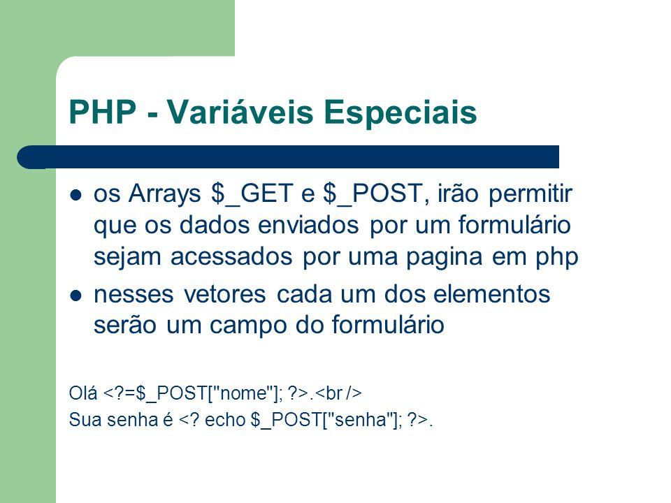 PHP - Variáveis Especiais os Arrays $_GET e $_POST, irão permitir que os dados enviados por um formulário sejam acessados por uma pagina em php nesses