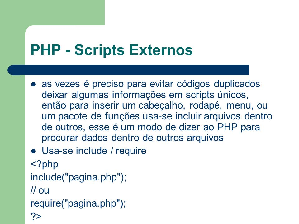 PHP - Scripts Externos as vezes é preciso para evitar códigos duplicados deixar algumas informações em scripts únicos, então para inserir um cabeçalho