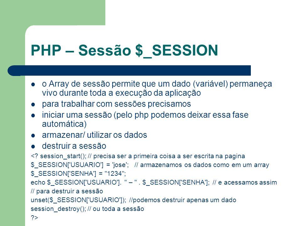 PHP – Sessão $_SESSION o Array de sessão permite que um dado (variável) permaneça vivo durante toda a execução da aplicação para trabalhar com sessões