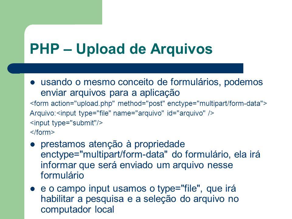 PHP – Upload de Arquivos usando o mesmo conceito de formulários, podemos enviar arquivos para a aplicação Arquivo: prestamos atenção à propriedade enc
