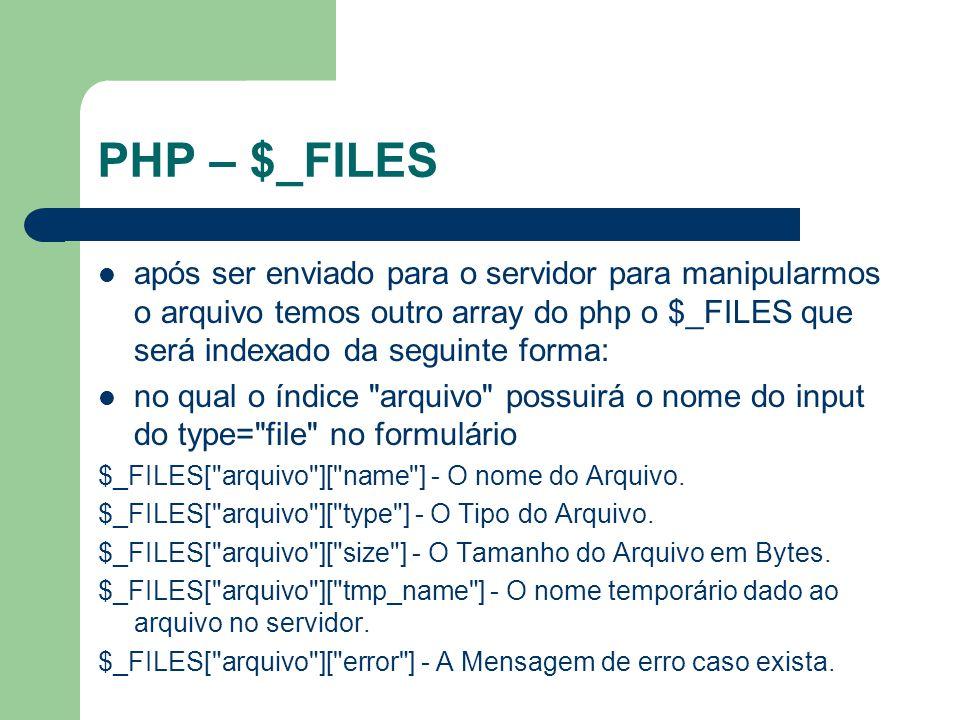 PHP – $_FILES após ser enviado para o servidor para manipularmos o arquivo temos outro array do php o $_FILES que será indexado da seguinte forma: no