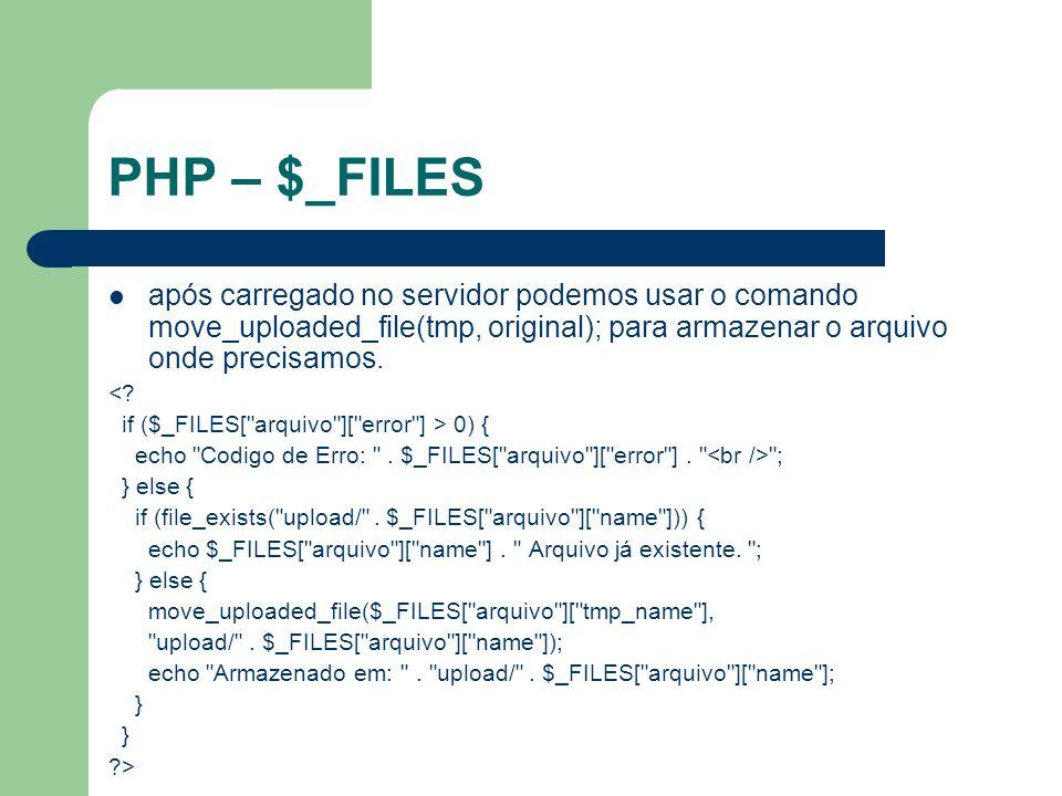 PHP – $_FILES após carregado no servidor podemos usar o comando move_uploaded_file(tmp, original); para armazenar o arquivo onde precisamos. <? if ($_