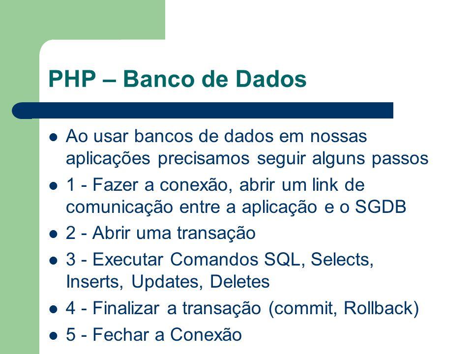PHP – Banco de Dados Ao usar bancos de dados em nossas aplicações precisamos seguir alguns passos 1 - Fazer a conexão, abrir um link de comunicação en