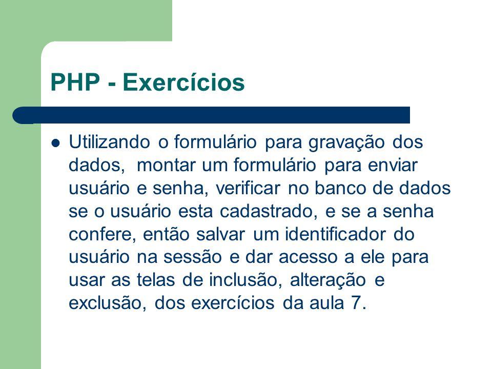 PHP - Exercícios Utilizando o formulário para gravação dos dados, montar um formulário para enviar usuário e senha, verificar no banco de dados se o u